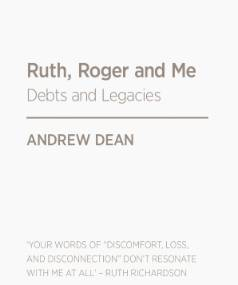 Ruth, Roger and Me  by Andrew Dean, Bridget Williams Books, $15.