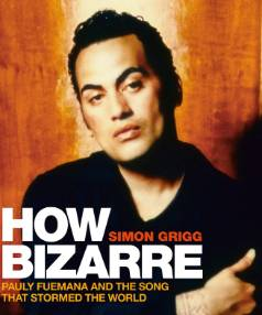 How Bizarre: Pauly Fuemana and the Song that Stormed the World by Simon Grigg.