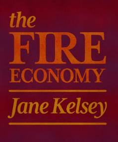 The FIRE Economy: New Zealand's Reckoning by Jane Kelsey.