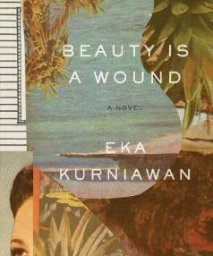 Beauty is a Wound by Eka Kurniawan.