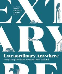 Extraordinary Anywhere, edited by Ingrid Horrocks and Cherie Lacey