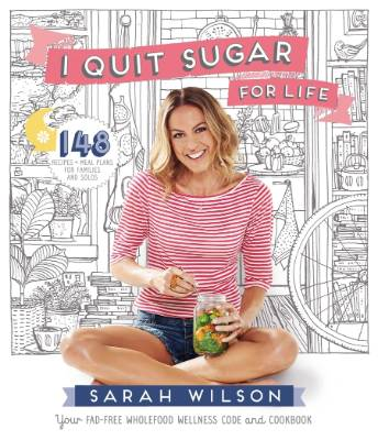 I Quit Sugar for Life by Sarah Wilson.