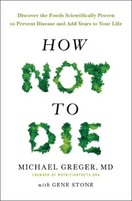How Not To Die by Michael Greger.