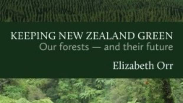 Book cover: Keeping New Zealand Green: Our Forests and their Future, by Elizabeth Orr. Steele Roberts Aotearoa, 2017, $44.99.