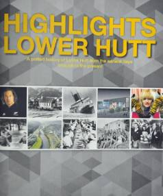 Highlights Lower Hutt is a potted history of Lower Hutt, written by former Dominion Post journalist, Andrea O'Neil.