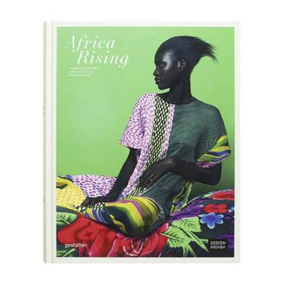 Africa Rising: Fashion, Design and Lifestyle from Africa Published in 2016 by German firm Gestalten,  'Africa Rising' ...