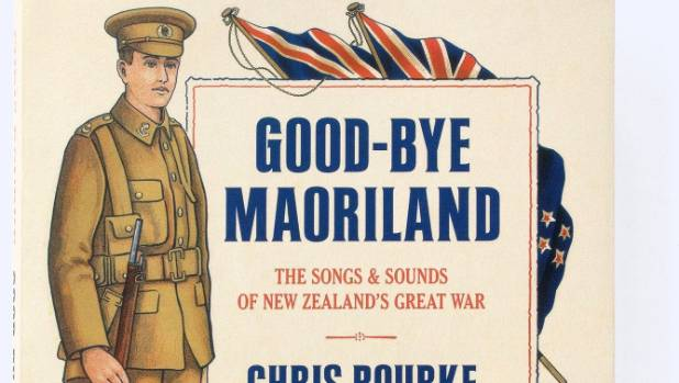 Cover of Good-Bye Maoriland: The Songs & Sounds of New Zealand's Great War, published October 2017.