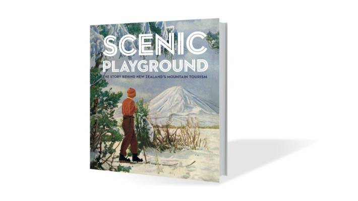 d100e47e35e15 Scenic Playground: The Story Behind New Zealand's Mountain Tourism, by  Peter Alsop, Dave .