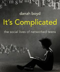 SHARING CULTURE: Danah Boyd's new book, It's Complicated: The Social Lives of Networked Teens.